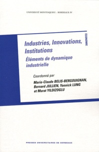 Marie-Claude Bélis-Bergouignan et Bernard Jullien - Industries, innovations, institutions - Eléments de dynamique industrielle.