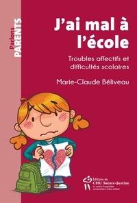 Marie-Claude Béliveau - J'ai mal à l'école - Troubles affectifs et difficultés scolaires.
