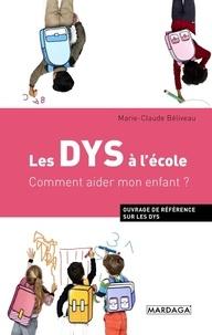 Marie-Claude Béliveau - Les DYS à l'école - Comment aider mon enfant ?.
