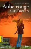 Marie-Claude Bérot - Aube rouge sur l'océan.