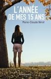 Marie-Claude Bérot - L'année de mes 15 ans.
