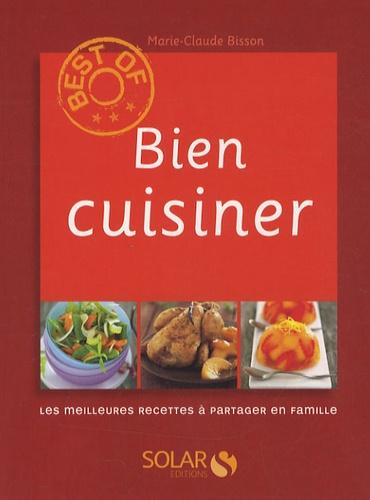Marie-Claude Bisson - Bien cuisiner - Les meilleures recettes à partager en famille.