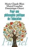 Marie-Claude Blais et Marcel Gauchet - Pour une philosophie politique de l'éducation - Six questions d'aujourd'hui.