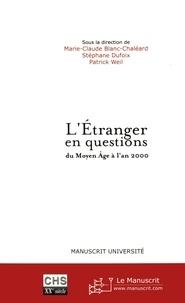 Marie-Claude Blanc-Chaléard et Stéphane Dufoix - L'étranger en questions du Moyen Age à l'an 2000.