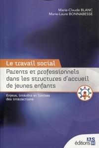 Marie-Claude Blanc et Marie-Laure Bonnabessse - Parents et professionnels dans les structures d'accueil de jeunes enfants - Enjeux, intérêts et limites des interactions.