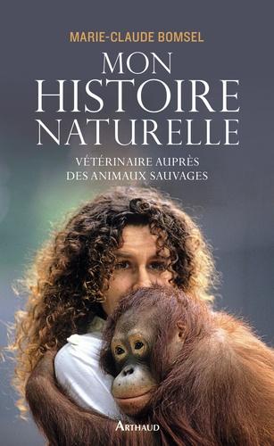 Mon histoire naturelle. Vétérinaire auprès des animaux sauvages