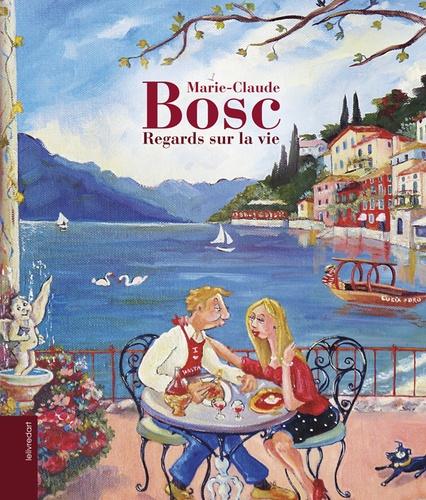 Marie-Claude Bosc - Regards sur la vie.