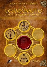 Marie-Claude Catuogno - Les Légendonautes 1 : LES LÉGENDONAUTES - Tome 1 : Les Légendes des Temps Passés.