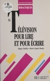 Marie-Claude Charlès et Maguy Chailley - La télévision pour lire et pour écrire.