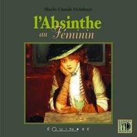 Marie-Claude Delahaye - L'Absinthe au Féminin.