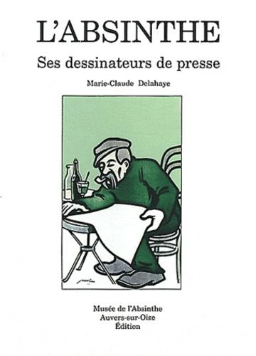 Marie-Claude Delahaye - L'Absinthe - Ses dessinateurs de presse.