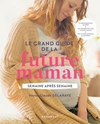 Marie-Claude Delahaye - Le grand guide de la future maman.