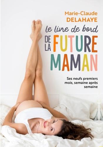 Marie-Claude Delahaye - Le livre de bord de la future maman.