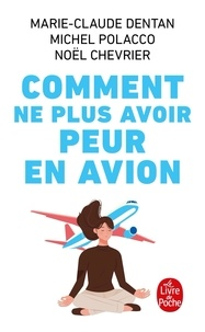 Marie-Claude Dentan et Michel Polacco - Comment ne plus avoir peur en avion.