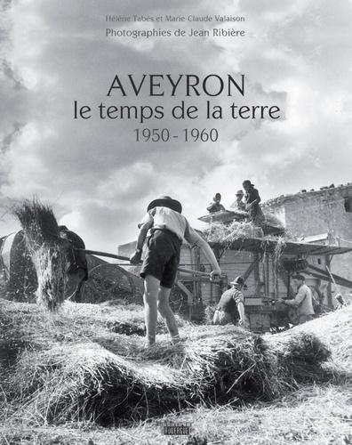 L'Aveyron, le temps de la terre : 1950-1960