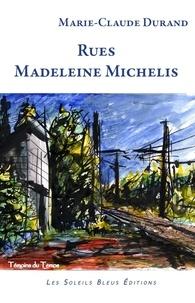 Marie-Claude Durand - Rues Madeleine Michelis.