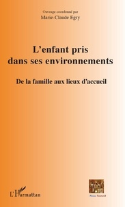 Marie-Claude Egry - L'enfant pris dans ses environnements - De la famille aux lieux d'accueil.