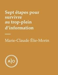 Marie-Claude Elie-Morin - Sept étapes pour survivre au trop-plein d'information.