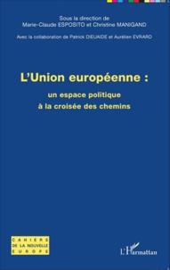 Marie-Claude Esposito et Christine Manigand - L'Union européenne : un espace politique à la croisée des chemins.