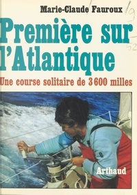 Marie-claude Fauroux et J. Arthaud - Première sur l'Atlantique - Une course solitaire de 3600 milles.