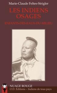 Marie-Claude Feltes-Strigler - Les indiens Osages - Enfants-des-Eaux-Du-milieu.