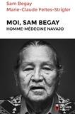 Marie-Claude Feltes-Strigler et Sam Begay - Moi, Sam Begay, homme-médecine navajo.