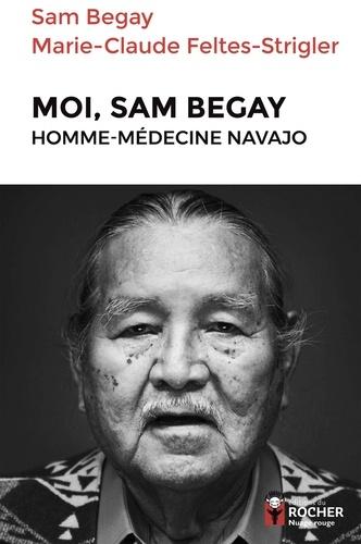 Moi, Sam Begay, homme-médecine navajo - Marie-Claude Feltes-Strigler, Sam BEGAY - Format ePub - 9782268101804 - 15,99 €