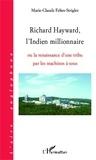 Marie-Claude Feltes-Strigler - Richard Hayward, l'Indien millionnaire - Ou la renaissance d'une tribu par les machines à sous.
