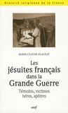 Marie-Claude Flageat - Les jésuites français dans la Grande Guerre - Témoins, victimes, héros, apôtres.