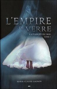 Marie-Claude Gagnon - La fiancée du mal - Tome 1, L'empire de verre.