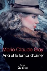 Marie-Claude Gay - Ana et le temps d'aimer.