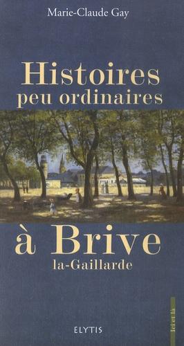 Marie-Claude Gay - Histoires peu ordinaires à Brive-la-Gaillarde.