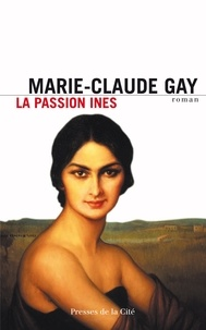 Marie-Claude Gay - La passion Ines.