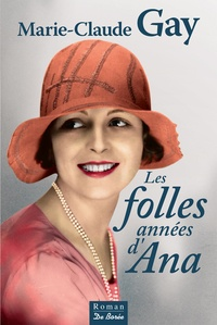 Marie-Claude Gay - Les folles années d'Ana.