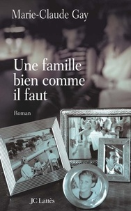 Marie-Claude Gay - Une famille bien comme il faut.