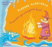 Marie-Claude Gosselin - Blanche Glaglagla - La sorcière qui a toujours froid.