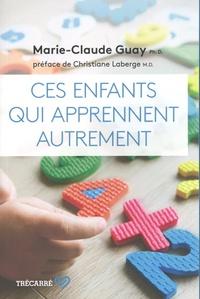 Marie-Claude Guay - Ces enfants qui apprennent autrement.
