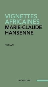 Marie-Claude Hansenne - Vignettes africaines - une enfance en noir et blanc.