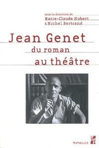 Marie-Claude Hubert et Michel Bertrand - Jean Genet - Du roman au théâtre.