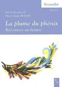 Marie-Claude Hubert et  Collectif - La plume du phénix - Réécritures au théâtre.