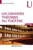 Marie-Claude Hubert - Les grandes théories du théâtre - 3e éd..