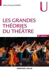 Marie-Claude Hubert - Les grandes théories du théâtre - 4e éd..