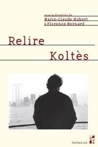 Marie-Claude Hubert et Florence Bernard - Relire Koltès.