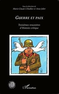 Marie-Claude L'Huillier et Anne Jollet - Guerre et paix - Troisièmes rencontres d'Histoire critique.