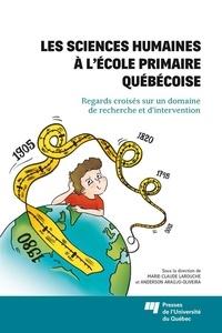 Marie-Claude Larouche et Anderson Araújo-Oliveira - Les sciences humaines à l'école primaire québécoise - Regards croisés sur un domaine de recherche et d'intervention.