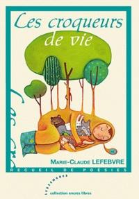 Marie-Claude Lefebvre - Les croqueurs de vie.