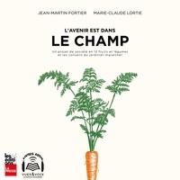 Marie-Claude Lortie et Jean-Martin Fortier - L'avenir est dans le champ.