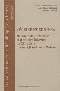 Marie-Claude Malenfant et Sabrina Vervacke - Ecrire et conter - Mélanges de rhétorique et d'histoire littéraire du XVIème siècle offerts à Jean-Claude Moisan.