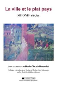 Marie-Claude Marandet - La ville et le plat pays (XIIIe-XVIIIe siècles).