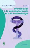 Marie-Claude Martini - Introduction à la dermopharmacie et à la cosmétologie.